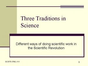 Three Traditions in Science Different ways of doing