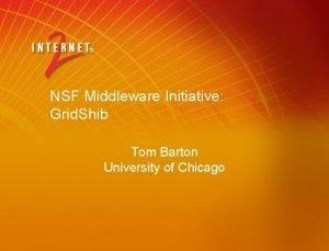 NSF Middleware Initiative Grid Shib Tom Barton University
