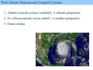 West African Monsoon and Tropical Cyclones 1 Atlantic