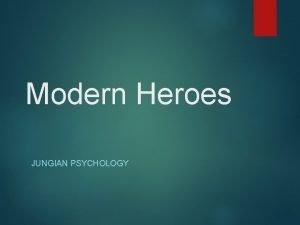 Modern Heroes JUNGIAN PSYCHOLOGY Carl Jung 1875 1961