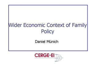 Wider Economic Context of Family Policy Daniel Mnich