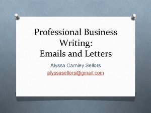 Professional Business Writing Emails and Letters Alyssa Carnley