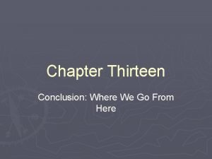 Chapter Thirteen Conclusion Where We Go From Here