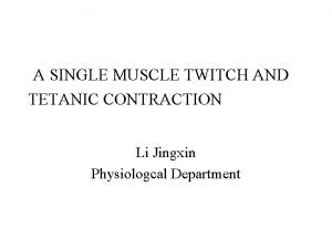 A SINGLE MUSCLE TWITCH AND TETANIC CONTRACTION Li