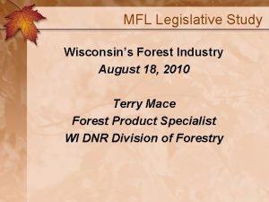 MFL Legislative Study Wisconsins Forest Industry August 18