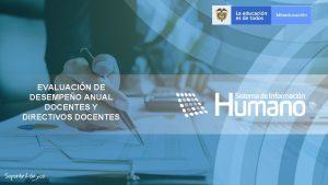 EVALUACIN DE DESEMPEO ANUAL DOCENTES Y DIRECTIVOS DOCENTES