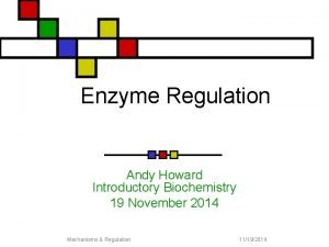 Enzyme Regulation Andy Howard Introductory Biochemistry 19 November