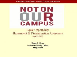 UNIVERSITY OF OKLAHOMA OFFICE OF EQUAL OPPORTUNITY Equal