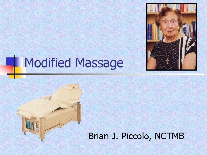 Modified Massage Brian J Piccolo NCTMB Modified Massage
