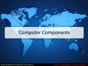Computer Components Computer Components Hardware Software Database systems