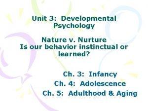 Unit 3 Developmental Psychology Nature v Nurture Is