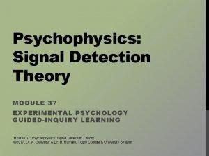Psychophysics Signal Detection Theory MODULE 37 EXPERIMENTAL PSYCHOLOGY