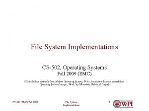 File System Implementations CS502 Operating Systems Fall 2009