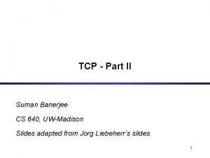 TCP Part II Suman Banerjee CS 640 UWMadison