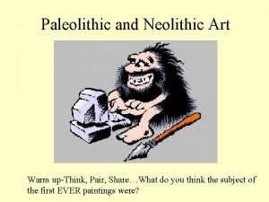 Paleolithic and Neolithic Art Warm upThink Pair ShareWhat