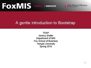 A gentle introduction to Bootstrap TDAP Jeremy Shafer