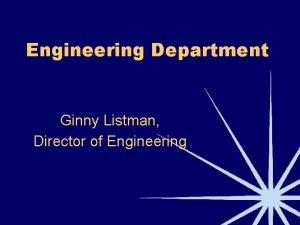 Engineering Department Ginny Listman Director of Engineering Engineering