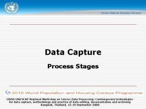 Data Capture Process Stages UNSDUNESCAP Regional Workshop on