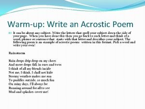 Warmup Write an Acrostic Poem It can be