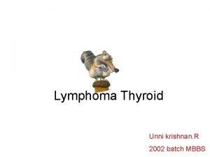 Lymphoma Thyroid Unni krishnan R 2002 batch MBBS