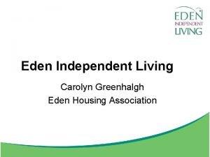 Eden Independent Living Carolyn Greenhalgh Eden Housing Association