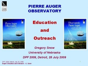 PIERRE AUGER OBSERVATORY Education and Outreach Gregory Snow