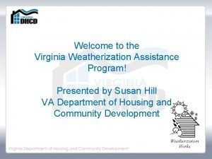 Welcome to the Virginia Weatherization Assistance Program Presented