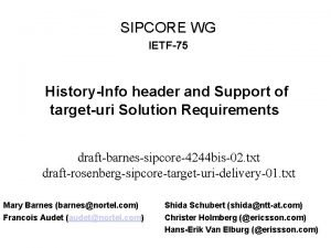 SIPCORE WG IETF75 HistoryInfo header and Support of