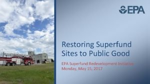 Restoring Superfund Sites to Public Good EPA Superfund