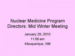 Nuclear Medicine Program Directors Mid Winter Meeting January
