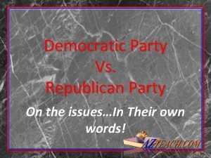 Democratic Party Vs Republican Party On the issuesIn