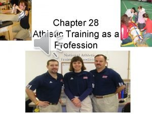 Chapter 28 Athletic Training as a Profession Athletic