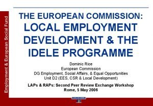 Employment European Social Fund THE EUROPEAN COMMISSION LOCAL