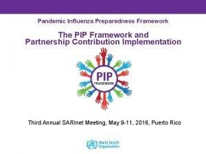 Pandemic Influenza Preparedness Framework The PIP Framework and