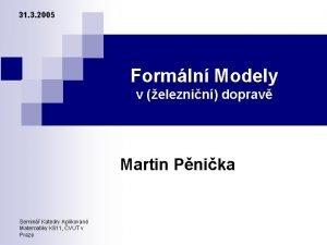 31 3 2005 Formln Modely v eleznin doprav