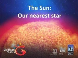 The Sun Our nearest star Ancient Sun worship
