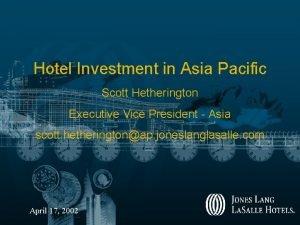 Hotel Investment in Asia Pacific Scott Hetherington Executive