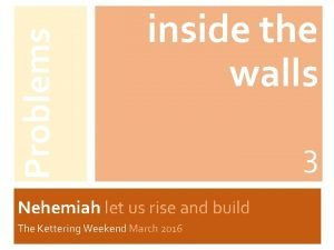 Problems inside the walls Nehemiah let us rise