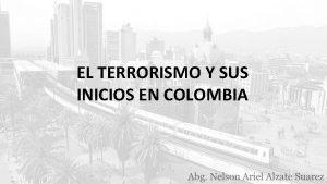 EL TERRORISMO Y SUS INICIOS EN COLOMBIA LA