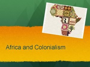 Africa and Colonialism Africa in the Media Take