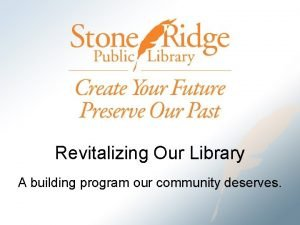 Revitalizing Our Library A building program our community