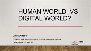 HUMAN WORLD VS DIGITAL WORLD MARJU LAURISTIN FORMER
