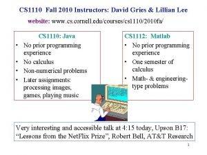 CS 1110 Fall 2010 Instructors David Gries Lillian