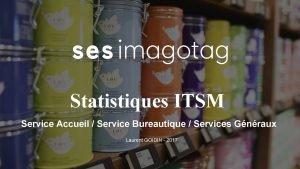 Statistiques ITSM Service Accueil Service Bureautique Services Gnraux