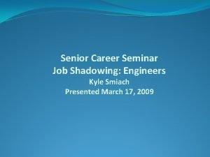 Senior Career Seminar Job Shadowing Engineers Kyle Smiach