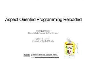 AspectOriented Programming Reloaded Henrique Rebelo Universidade Federal de