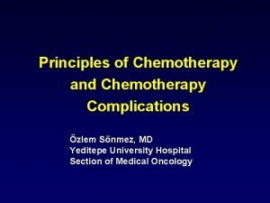 Principles of Chemotherapy and Chemotherapy Complications zlem Snmez