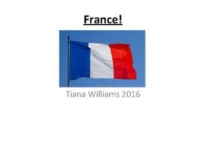 France Tiana Williams 2016 Contents FRANCE FACTS France