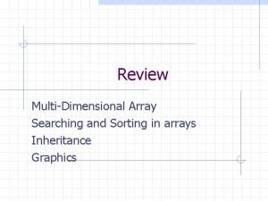 Review MultiDimensional Array Searching and Sorting in arrays