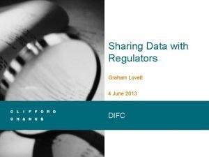 Sharing Data with Regulators Graham Lovett 4 June